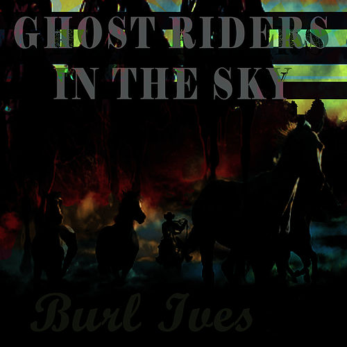 Play & Download Ghost Riders In The Sky by Burl Ives | Napster