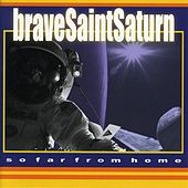 So Far From Home by Brave Saint Saturn