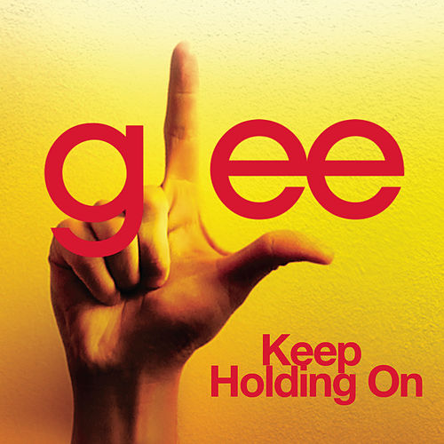 Play & Download Keep Holding On (Glee Cast Version) by Glee Cast | Napster