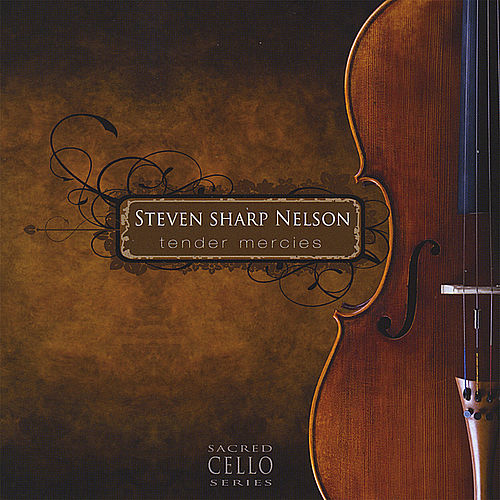 Tender Mercies: the Sacred Cello Series by Steven Sharp Nelson