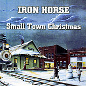 Play & Download Small Town Christmas by Iron Horse | Napster