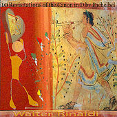 Play & Download 10 Revisitations of the Canon in D by Pachelbel by Walter Rinaldi | Napster