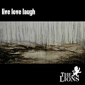 Live Love Laugh by The Lions