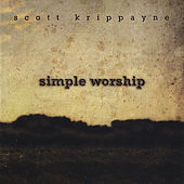 Play & Download Simple Worship by Scott Krippayne | Napster