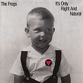 Play & Download It's Only Right and Natural by The Frogs | Napster