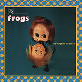 Play & Download My Daughter the Broad by The Frogs | Napster