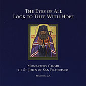 The Eyes of All Look to Thee with Hope by Monastery Choir of St. John of San Francisco