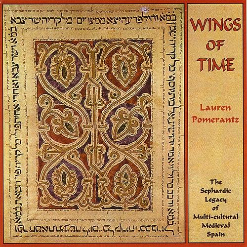 Wings of Time - The Sephardic Legacy of Multi-cultural Medieval Spain by Lauren Pomerantz