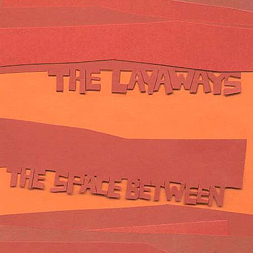 Play & Download The Space Between by The Layaways | Napster