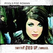 Twisted. Tied Up. Tangled. by Fools For Rowan