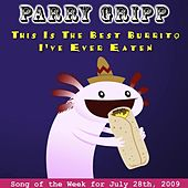 Play & Download This Is The Best Burrito I've Ever Eaten by Parry Gripp | Napster