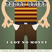 Play & Download I Got No Money by Parry Gripp | Napster
