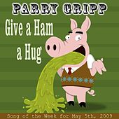 Play & Download Give A Ham A Hug by Parry Gripp | Napster