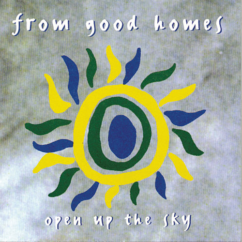 Open Up The Sky by From Good Homes