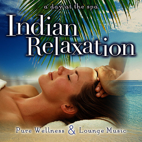 Play & Download Indian Relaxation by A Day At The Spa | Napster