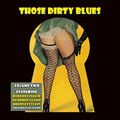 Play & Download Those Dirty Blues Volume 2 by Various Artists | Napster