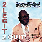 Play & Download 2 Legit 2 Quit by Rev. Richard White | Napster