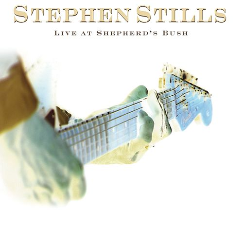 Live At Shepherd's Bush by Stephen Stills