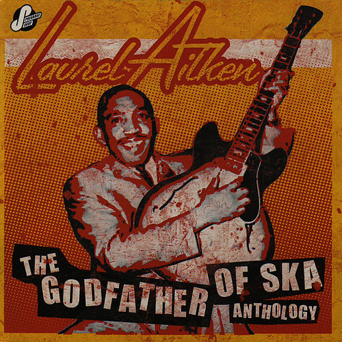 Play & Download The Godfather Of Ska Anthology by Laurel Aitken | Napster