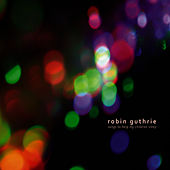 Songs To Help My Children Sleep by Robin Guthrie