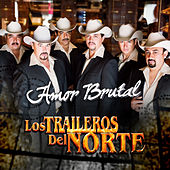 Play & Download Amor Brutal by Los Traileros Del Norte | Napster