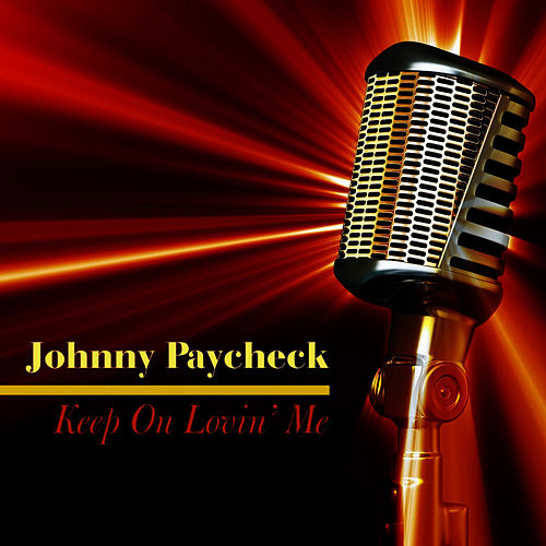 Play & Download Keep on Lovin' Me by Johnny Paycheck | Napster