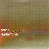 Play & Download A Little May Time Be by Anne Laplantine | Napster