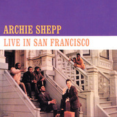 Live In San Francisco by Archie Shepp