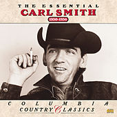 Play & Download The Essential Carl Smith: 1950-1956 by Carl Smith | Napster