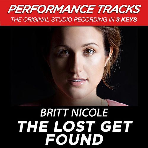 Play & Download The Lost Get Found (Premiere Performance Plus Track) by Britt Nicole | Napster