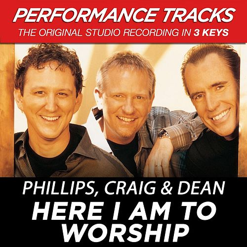 Play & Download Here I Am To Worship (Premiere Performance Plus Track) by Phillips, Craig & Dean | Napster