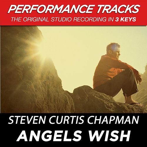 Play & Download Angels Wish (Premiere Performance Plus Track) by Steven Curtis Chapman | Napster