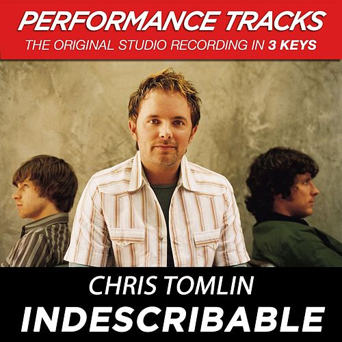 Indescribable (Premiere Performance Plus Track) by Chris Tomlin