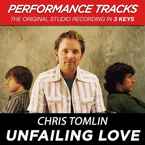 Play & Download Unfailing Love (Premiere Performance Plus Track) by Chris Tomlin | Napster