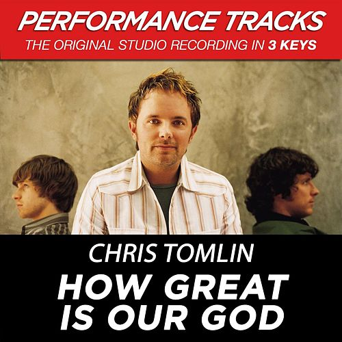 Play & Download How Great Is Our God (Premiere Performance Plus Track) by Chris Tomlin | Napster