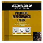 Play & Download All That I Can Do (Premiere Performance Plus Track) by Bethany Dillon | Napster