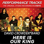 Play & Download Here Is Our King (Premiere Performance Plus Track) by David Crowder Band | Napster