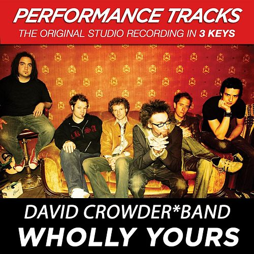 Wholly Yours (Premiere Performance Plus Track) by David Crowder Band
