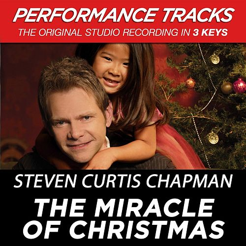 Play & Download The Miracle Of Christmas (Premiere Performance Plus Track) by Steven Curtis Chapman | Napster