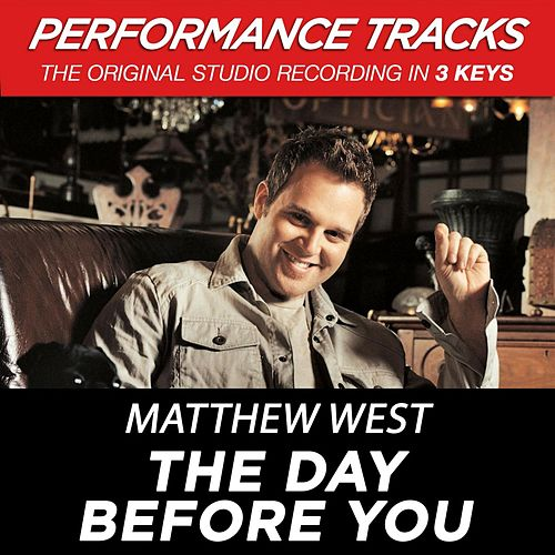 The Day Before You (Premiere Performance Plus Track) by Matthew West