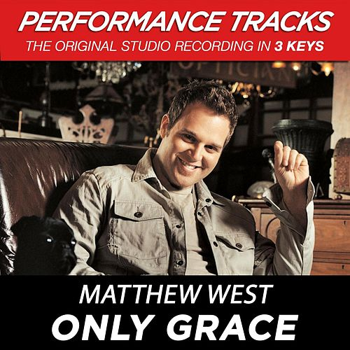 Play & Download Only Grace (Premiere Performance Plus Track) by Matthew West | Napster