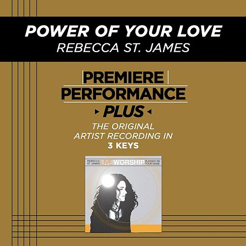 Play & Download Power Of Your Love (Premiere Performance Plus Track) by Rebecca St. James | Napster