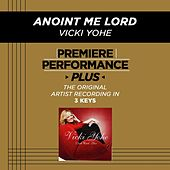 Anoint Me Lord (Premiere Performance Plus Track) by Vicki Yohe