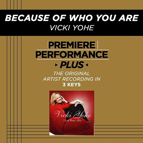 Play & Download Because Of Who You Are (Premiere Performance Plus Track) by Vicki Yohe | Napster