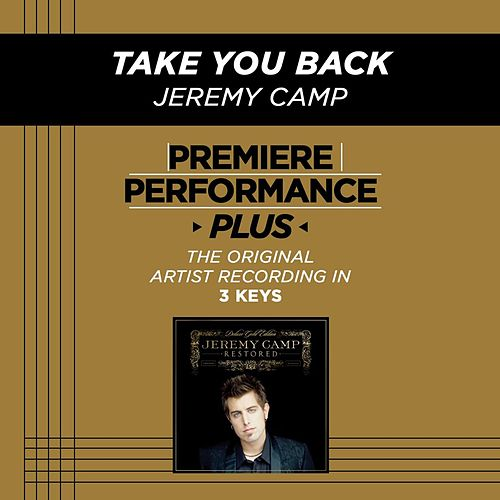 Take You Back (Premiere Performance Plus Track) by Jeremy Camp