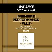 Play & Download We Live (Premiere Performance Plus Track) by Superchick | Napster