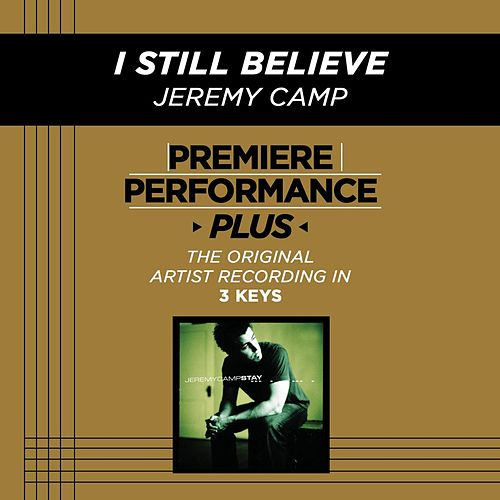 I Still Believe (Premiere Performance Plus Track) by Jeremy Camp