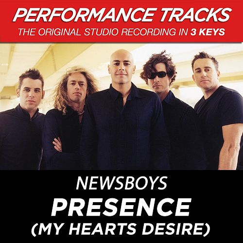 Play & Download Presence (My Hearts Desire) (Premiere Performance Plus Track) by Newsboys | Napster
