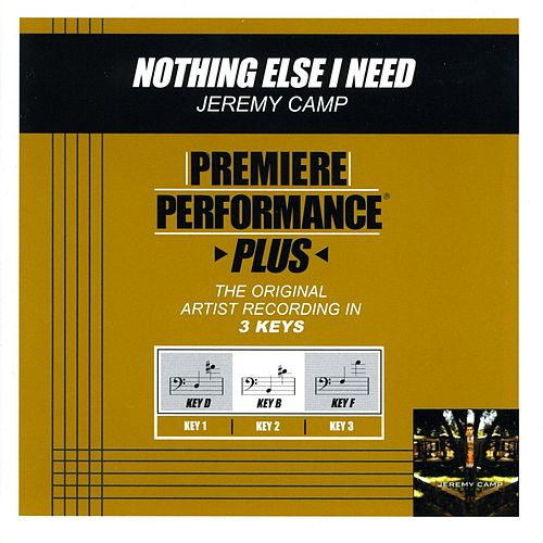 Nothing Else I Need (Premiere Performance Plus Track) by Jeremy Camp
