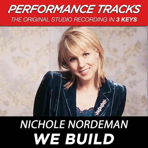 Play & Download We Build (Premiere Performance Plus Track) by Nichole Nordeman | Napster